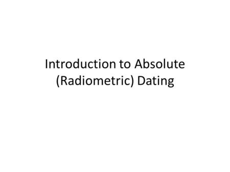 Explain the principle behind radiometric dating