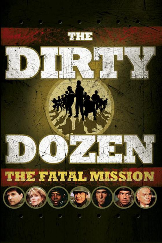 Грязная дюжина: Последнее задание (The Dirty Dozen: The Fatal Mission)