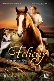 Фелисити: История юной американки / Felicity: An American Girl Adventure