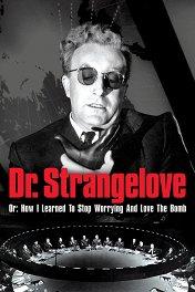 Доктор Стрейнджлав, или Как я научился не волноваться и полюбил атомную бомбу / Dr. Strangelove, or How I Learned to Stop Worrying and Love the Bomb